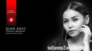 download Dian Anic - Terlalu Bahagia mp3